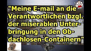 """""""Meine E-mail an die Verantwortlichen bzgl. der miserablen Unterbringung in Obdachlosen-Containern"""
