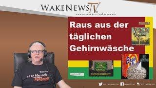 Raus aus der täglichen Gehirnwäsche - Wake News Radio/TV20190509