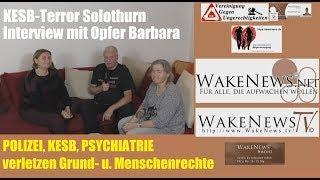 KESB-Terror Solothurn, POLIZEI, KESB, PSYCHIATRIE verletzen Grund- und Menschenrechte