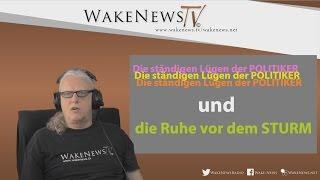 Die ständigen Lügen der POLITIKER + die Ruhe vor dem STURM – Wake News Radio/TV 20170418
