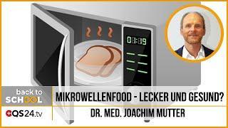 Mikrowellenfood - lecker und gesund? | Dr. med. Mutter packt aus | Back to School | QS24 20.01.2020