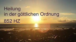 852 Hertz Heilungsfrequenz -  Göttliche Ordnung