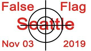 False Flag attack on Seattle on Nov 03, 2019
