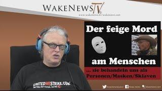 Der feige Mord am Menschen – Wake News Radio/TV 20160128