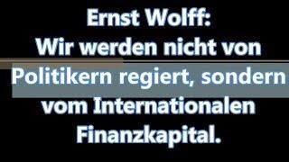 Ernst Wolff: Nicht von gewählten Politikern werden wir regiert, sondern vom Gobalen Finanzsystem.