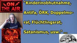 """Kinderinobhutnahme, Antifa, ÖRK, Doppelmoral, Flüchtlingsrat, Satanismus, usw."" ..."
