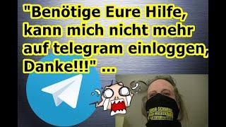 """""""Brauche Eure Hilfe, kann mich nicht mehr auf telegram einloggen, Danke!!!"""" ..."""