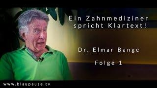 Ein Zahnmediziner spricht Klartext - Dr. Elmar Bange - Folge 1 - blaupause.tv