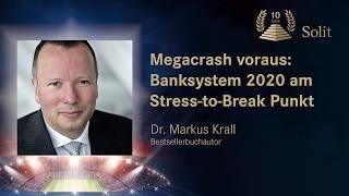 Dr. Markus Krall - Megacrash voraus: Banksystem 2020 am Stress-to-Break Punkt
