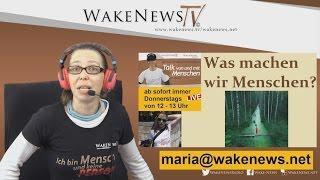 Was machen wir Menschen? Talk von und mit Menschen – Maria von Wake News Radio/TV