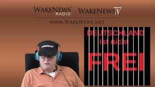 DEUTSCHLAND ist nicht frei! Wake News Radio/TV 20150312