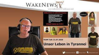 Unser Leben in Tyrannei - Team Talk 21.07.2020 - Wake News Radio/TV 20200721