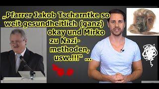 """""""Pfarrer Jakob Tscharntke so weit gesundheitlich (ganz) okay und Mirko zu Nazimethoden, usw.!!!"""" ..."""