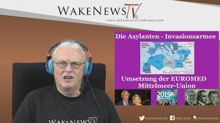 Die Asylanten – Invasionsarmee – Umsetzung der EUROMED Mittelmeer-Union – Wake News Radio/TV