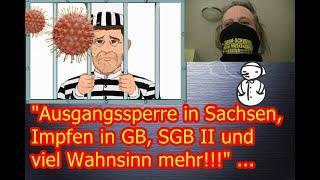 """""""Ausgangssperre in Sachsen, Impfen in GB, SGB II und viel Wahnsinn mehr!!!""""  ..."""