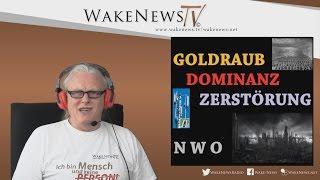 Goldraub, Dominanz, Zerstörung – Wake News Radio/TV 20170307