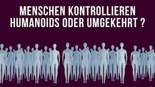 Menschen kontrollieren Humanoids oder umgekehrt ?