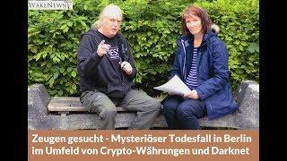 Zeugen gesucht - Mysteriöser Todesfall in Berlin im Umfeld von Crypto-Währungen und Darknet