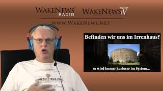 Befinden wir uns im Irrenhaus? Es wird immer kurioser im System! Wake News Radio/TV 20140918