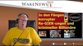 In den Fängen korrupter Re-GIER-ungen und krimineller Billionäre - Wake News Radio/TV 20200707