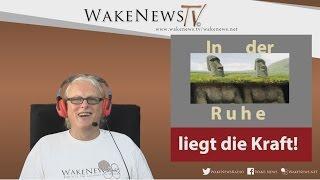 In der Ruhe liegt die Kraft! Wake News Radio/TV 20160929