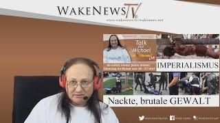 IMPERIALISMUS – Nackte, brutale GEWALT – Wa(h)r da was? Talk mit Michael Wake News Radio/TV