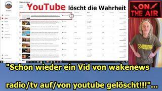 """""""Schon wieder ein vid von wakenews radio/tv auf/von Youtube gelöscht!!!"""" ..."""