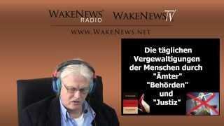 """Die täglichen Vergewaltigungen durch """"Ämter"""", """"Behörden"""" und """"Justiz"""" - Wake News Radio/TV 20150210"""