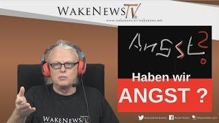 Angst – Haben wir Angst ? Wake News Radio/TV 20160512