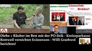 Diebe + Räuber im Bett mit der PO-litik - KSK Rottweil vernichtet Existenzen - Willi Grathwol