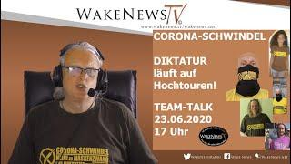 CORONA-SCHWINDEL - DIKTATUR läuft auf Hochtouren! -TEAM-TALK 23.06.2020 Wake News Radio/TV