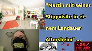 """""""MARTIN MIT SEINER STIPPVISITE IN EINEM LANDAUER ALTERSHEIM, INZIDENZWERTE, USW."""" ..."""