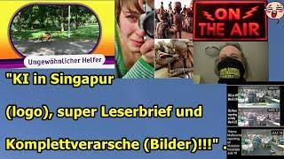 """""""KI in Singapur (logo), super Leserbrief und Komplettverarsche (Bilder)!!!"""""""