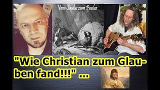 """""""Vom Saulus zum Paulus — wie der Mensch Christian zum Glauben gefunden hat!!!"""" ..."""