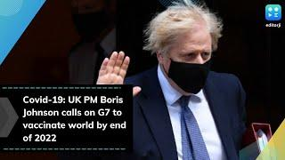 Covid-19: UK PM Boris Johnson calls on G7 to vaccinate world by end of 2022