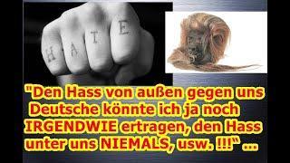 Hass von außen gegen uns Deutsche könnte ich ja noch IRGENDWIE ertragen, den Hass unter uns NIEMALS