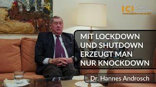 MIT LOCKDOWN UND SHUTDOWN erzeugt man nur KNOCKDOWN, Dr. Hannes Androsch
