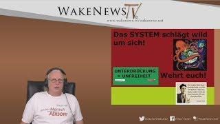 Das SYSTEM schlägt wild um sich - Wehrt euch! - Wake News Radio/TV 20190820