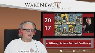 2017 – Aufklärung, Aufruhr, Tod und Zerstörung ? Wake News Radio/TV 20161122
