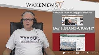 Nächster Falsche Flagge-Anschlag - Der FINANZ-CRASH? - Wake News Radio/TV 20180814