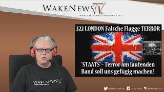 """322 LONDON """"STAATS"""" – Terror am laufenden Band soll uns gefügig machen! Wake News Radio/TV 20170323"""