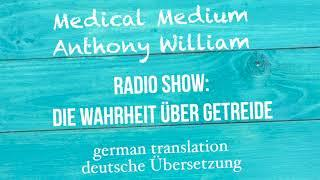 """""""DIE WAHRHEIT ÜBER GETREIDE"""" Medical Medium Radio Show   deutsche Übersetzung"""