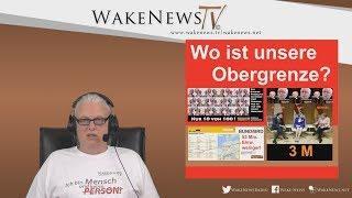 Wo ist unsere Obergrenze? Wake News Radio/TV 20180503