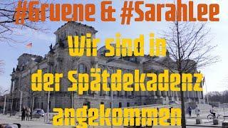 #Gruene und #SarahLee - Wir sind in der Spätdekadenz angekommen