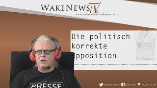 Die politisch korrekte Opposition – Wake News Radio/TV 20160421
