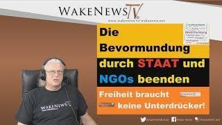 Die Bevormundung durch STAAT und NGOs beenden! Wake News Radio/TV 20190425