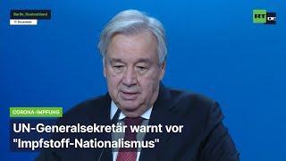 """Berlin: """"Impfstoff-Nationalismus"""" kann Corona nicht besiegen – UN-Generalsekretär Guterres"""