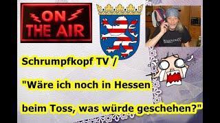 """Trailer: Schrumpfkopf TV / """"Wäre ich noch in Hessen beim Toss, was würde/wäre geschehen?  ..."""