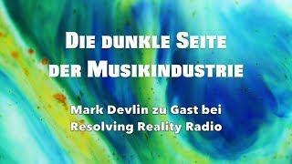 Die dunkle Seite der Musikindustrie (Mark Devlin im Interview bei Resolving Reality Radio)