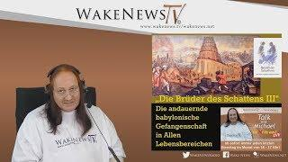 """""""Die Brüder des Schattens III"""" Die andauernde babylonische Gefangenschaft 20171031"""